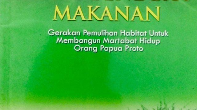 Kibarkan Sang Bendera Makanan, Gerakan Pemulihan Habitata Untuk Membangun Martabat Hidup Orang Papua Proto Oleh Nason Pigai.