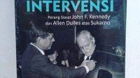 """""""Bayang Bayang Intervensi: Perang Siasat John F. Kennedy Dan Allen Dulles Atas Sukarno"""" Penulis : Greg Poulgrain"""